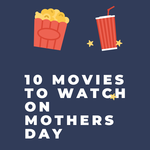 10 Movies To Watch On Mothers Day